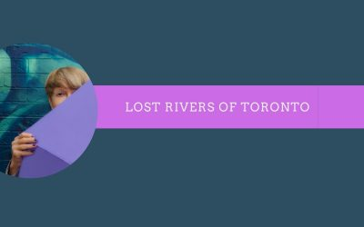 Lost Rivers of Toronto